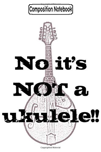 Composition Notebook: It's a mandolin, not a ukulele Fan Music Notebook Journal/Notebook Blank Lined Ruled 6x9 100 Pages