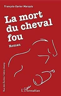 La mort du cheval fou par François-Xavier Marquis