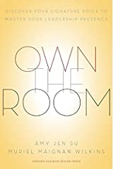 Own the Room: Discover Your Signature Voice to Master Your Leadership Presence Kindle Edition