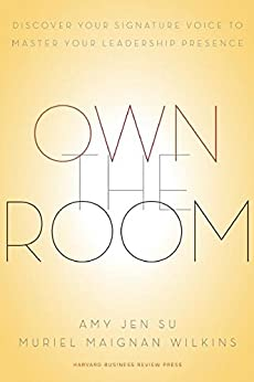 Own the Room: Discover Your Signature Voice to Master Your Leadership Presence by [Amy Jen Su, Muriel Maignan Wilkins]
