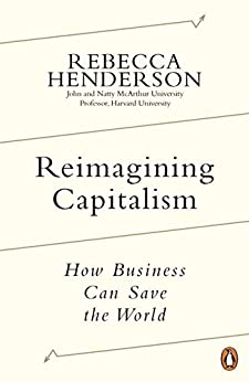 Reimagining Capitalism in a World on Fire: Shortlisted for the FT & McKinsey Business Book of the Year Award 2020 by [Rebecca Henderson]