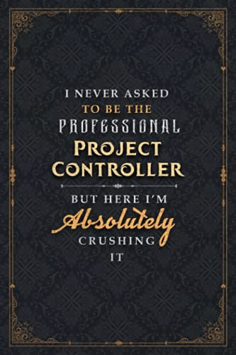 Project Controller Notebook Planner - I Never Asked To Be The Professional Project Controller But Here I'm Absolutely Crushing It Jobs Title Cover ... Planner, 5.24 x 22.86 cm, A5, 6x9 inch