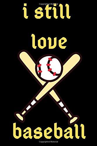 i still love baseball: baseball scorebook,baseball Players Notebook,baseball Birthday Present,Funny baseball journal,Gift for baseball Lovers,School baseball notebook