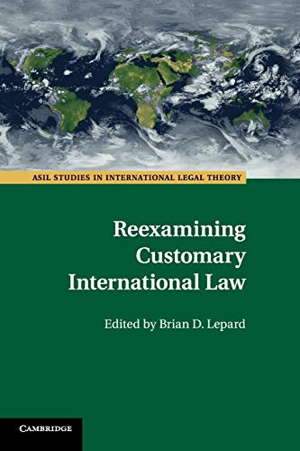 Compare Textbook Prices for Reexamining Customary International Law ASIL Studies in International Legal Theory Reprint Edition ISBN 9781108733175 by Lepard, Brian D.