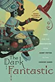 The Dark Fantastic: Race and the Imagination from Harry Potter to the Hunger Games (Postmillennial Pop, 13)