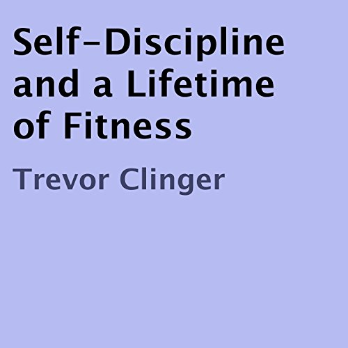 Self-Discipline and a Lifetime of Fitness audiobook cover art
