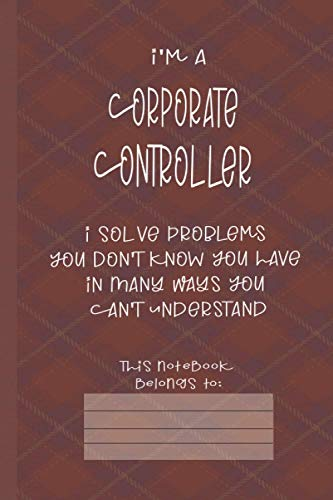 Corporate Controller Solve Problems: Journal (6x9 100 Pages) Gift for Colleagues, Friends and Family