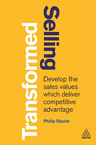 Selling Transformed: Develop the Sales Values which Deliver Competitive Advantage
