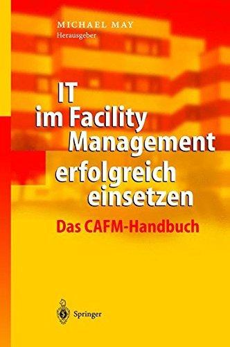 IT im Facility Management erfolgreich einsetzen: Das CAFM-Handbuch