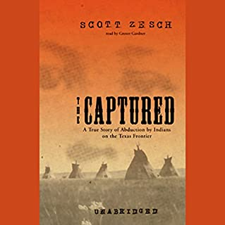 The Captured     A True Story of Abduction by Indians on the Texas Frontier              By:                                                                                                                                 Scott Zesch                               Narrated by:                                                                                                                                 Grover Gardner                      Length: 10 hrs and 33 mins     472 ratings     Overall 4.3