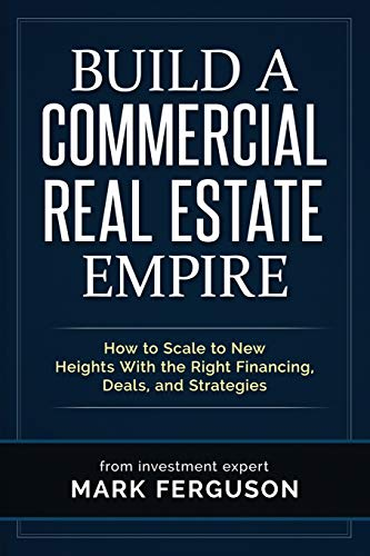Real Estate Investing Books! - Build a Commercial Real Estate Empire: How to Scale to New Heights With the Right Financing, Deals, and Strategies (InvestFourMore Investor Series)