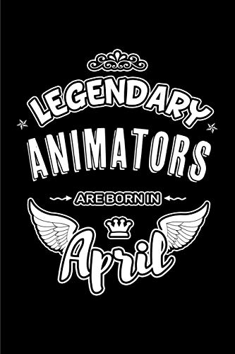 Legendary Animators are born in April: Blank Lined 6x9 Love Journal/Notebooks as Birthday or any special occasion Gift for Animators who are born in April.