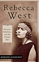 Rebecca West: Heroism, Rebellion, and the Female Epic (Contributions in Women's Studies)