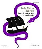 Le feuilleton d'Ulysse - La mythologie grecque en cent épisodes de Murielle Szac