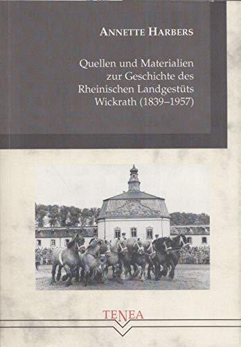 Quellen und Materialien zur Geschichte des Rheinischen Landgestüts Wickrath (1839–1957)