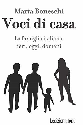 Voci di casa. La famiglia italiana: ieri, oggi, domani (Italian Edition)
