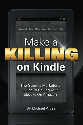 Make A Killing On Kindle Without Blogging Facebook Or Twitter The Guerilla Marketers Guide To Selling Ebooks