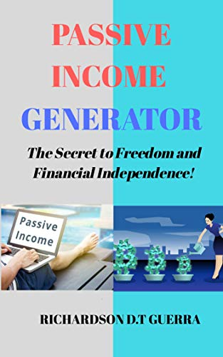 Passive Income Generator: The Secret to Freedom and Financial Independence! (English Edition)