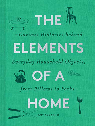 Compare Textbook Prices for The Elements of a Home: Curious Histories behind Everyday Household Objects, from Pillows to Forks Home Design and Decorative Arts Book, History Buff Gift  ISBN 9781452178721 by Azzarito, Amy