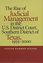 The Rise of Judicial Management in the U.S. District Court, Southern District of Texas, 1955-2000 (Studies in the Legal History of the South Ser.)