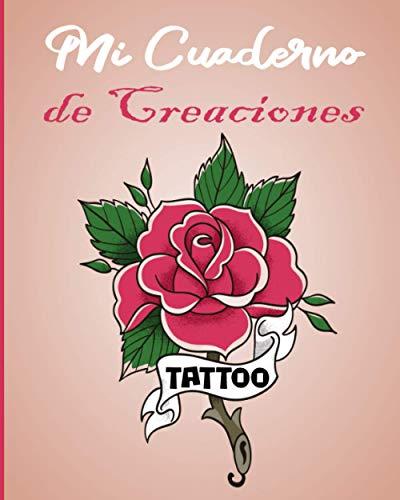Mi Cuaderno de Creaciones Tattoo: Folleto de preparación y dibujo de tatuajes para profesionales o aficionados - Regalo ideal para tatuadores, máquinas de tatuaje y artistas tatuados