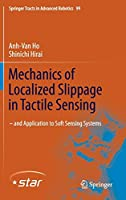 Mechanics of Localized Slippage in Tactile Sensing: And Application to Soft Sensing Systems (Springer Tracts in Advanced Robotics (99))