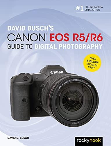 David Busch's Canon EOS R5/R6 Guide to Digital Photography (The David Busch Camera Guide Series)