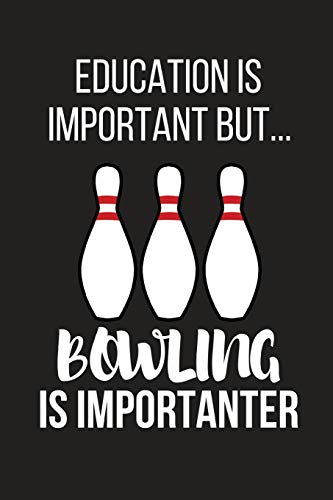 Education Is Important But... Bowling Is Importanter: Funny Novelty Birthday Bowling Gifts for Him, Her, Wife, Husband, Mom, Dad ~ Small Lined Notebook / Journal to Write in (6