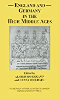 England and Germany in the High Middle Ages (Studies of the German Historical Institute London)