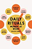 Daily Rituals Women at Work: How Great Women Make Time, Find Inspiration, and Get to Work - Mason Currey