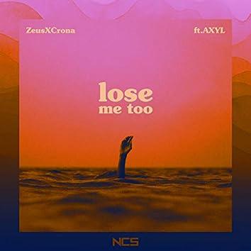 Lose Me Too