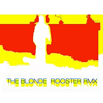 THE BLONDE (ROOSTER RMX)