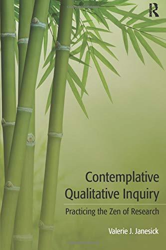Contemplative Qualitative Inquiry: Practicing the Zen of Research