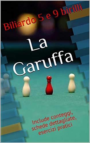La Garuffa : Include conteggi, schede dettagliate, esercizi pratici (Biliardo 5 e 9 birilli)