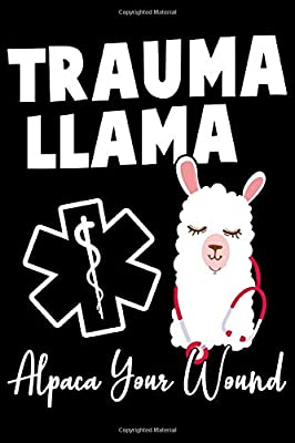 Trauma llama :: Funny Alpaca notebook journal 6' x 9' Sizes, 100 Pages Paramedic Journal Blank Lined Notebook, Writing Book, ... For Medical Assistant, EMTs Working In EMS by Independently published