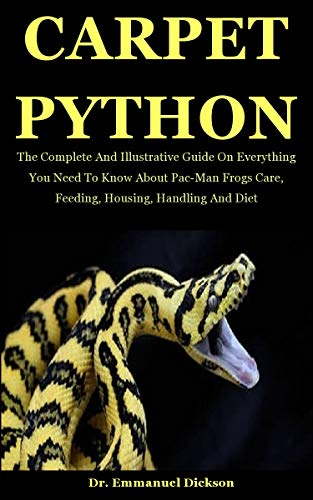 Carpet Python: The Complete And Illustrative Guide On Everything You Need To Know About Carpet Python Care, Feeding, Housing, Handling And Diet (English Edition)
