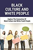 Black Culture And White People: Explore The Connection Of Black Culture And White Youth People: Culture And Identity