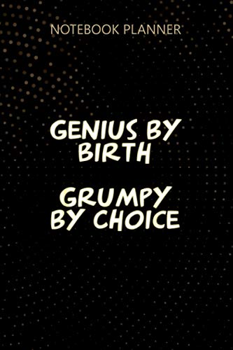 Notebook Planner Genius By Birth Grumpy By Choice Smart Alec: Daily Journal, Homework, 6x9 inch, 114 Pages, Journal, To Do List,