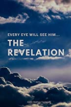 The Revelation:: Every Eye Will See Him