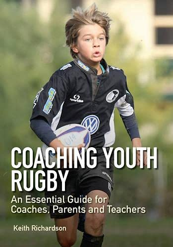 Richardson, K: Coaching Youth Rugby: An Essential Guide for Coaches, Parents and Teachers