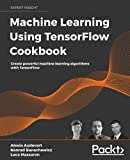 Machine Learning Using TensorFlow Cookbook: Create powerful machine learning algorithms with TensorFlow