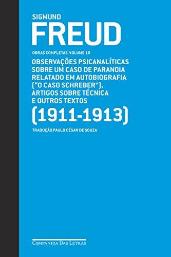 """Freud (1911-1913) - Obras completas volume 10: Observações psicanalíticas sobre um caso de paranoia relatado em autobiografia (""""O caso Schreiber""""), artigos sobre técnica e outros textos"""