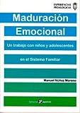 Maduración Emocional: Un trabajo con niños y adolescentes en el Sistema Familiar: 11 (Experiencias Pedagógicas)