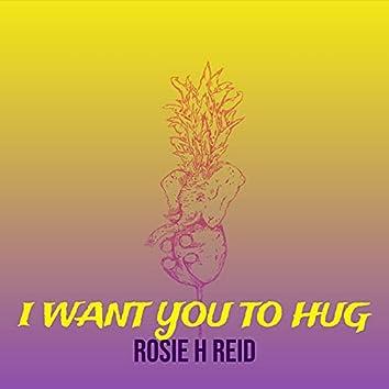 I Want You to Hug