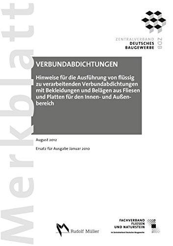 Merkblatt Verbundabdichtungen Hinweise für die Ausführung von flüssig zu verarbeitenden Verbundabdichtungen: August 2012. Ersatz für Ausgabe Januar 2010