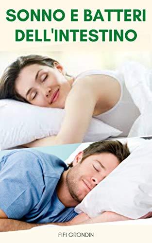 Sonno E Batteri Dell'intestino : In Che Modo I Batteri Nel Mio Intestino Influenzano Il Mio Sonno ? - Prebiotici, Probiotici Risolvere I Problemi Di Sonno (Italian Edition)
