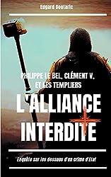 « Philippe le Bel, Clément V et les Templiers : l'alliance interdite : Enquête sur les dessous d'un crime d'Etat », Edgard Boutaric
