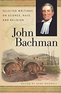 John Bachman: Selected Writings on Science, Race, and Religion (The Publications of the Southern Texts Society Ser.)