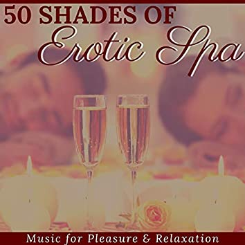 50 Shades of Erotic Spa: Music for Pleasure & Relaxation
