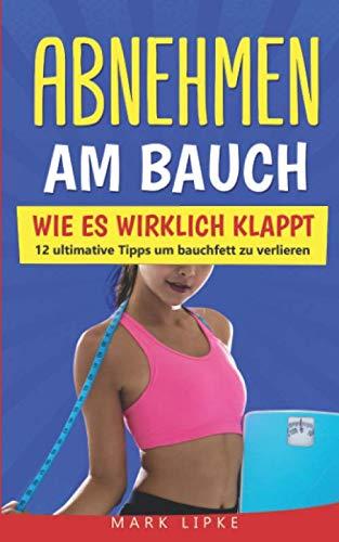 Abnehmen am Bauch: WIE ES WIRKLICH KLAPPT - 12 ultimative Tipps um Bauchfett zu verlieren